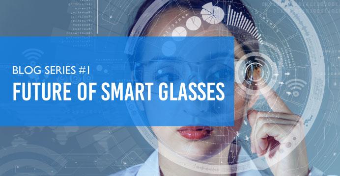 Blog Series: Future of Smart Glasses #1