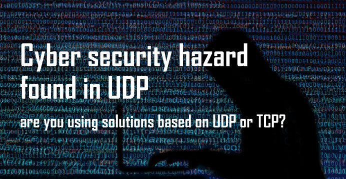 Cyber security hazard in UDP – using solutions based on UDP or TCP?